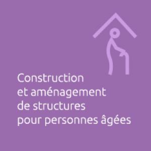 construction et amenagement de structures pour personnes age